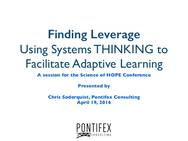 Finding Leverage Using Systems THINKING to Facilitate Adaptive Learning A session for the Science of HOPE Conference Prese...