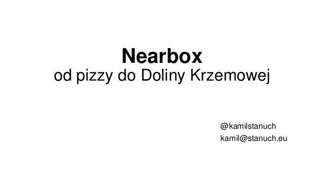 Nearboxod pizzy do Doliny Krzemowej@kamilstanuchkamil@stanuch.eu