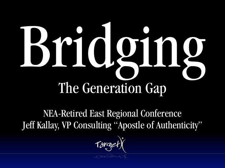 Bridging  The Generation Gap                          Text           NEA-Retired East Regional Conference Jeff Kallay, VP ...