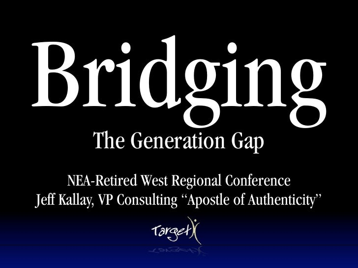 Bridging  The Generation Gap                          Text           NEA-Retired West Regional Conference Jeff Kallay, VP ...