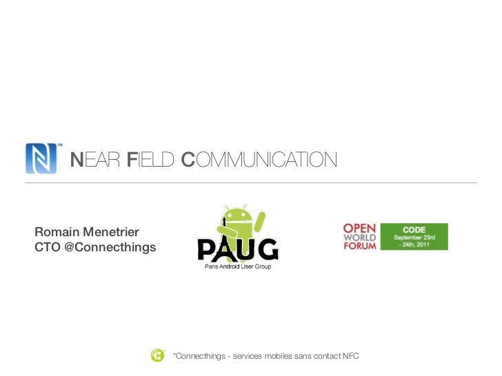 NEAR FIELD COMMUNICATIONRomain MenetrierCTO @Connecthings                    *Connecthings - services mobiles sans contact...