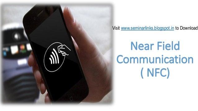 Visit www.seminarlinks.blogspot.in to Download  (  Near Field Communication ( NFC)