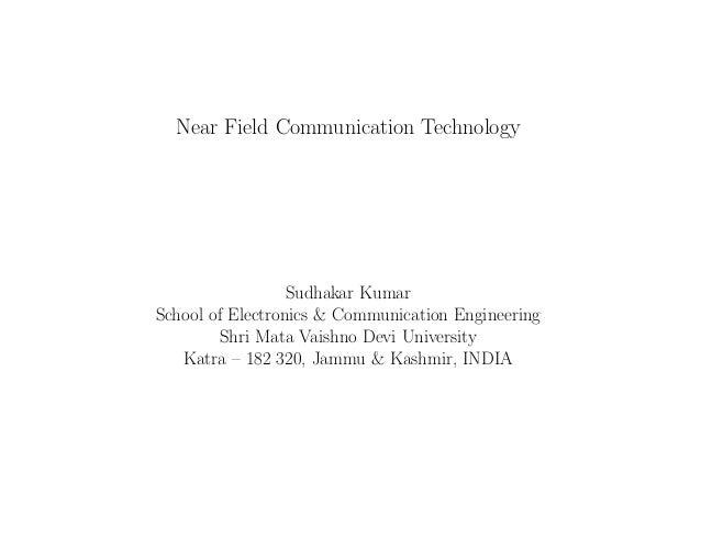 Near Field Communication Technology Sudhakar Kumar School of Electronics & Communication Engineering Shri Mata Vaishno Dev...