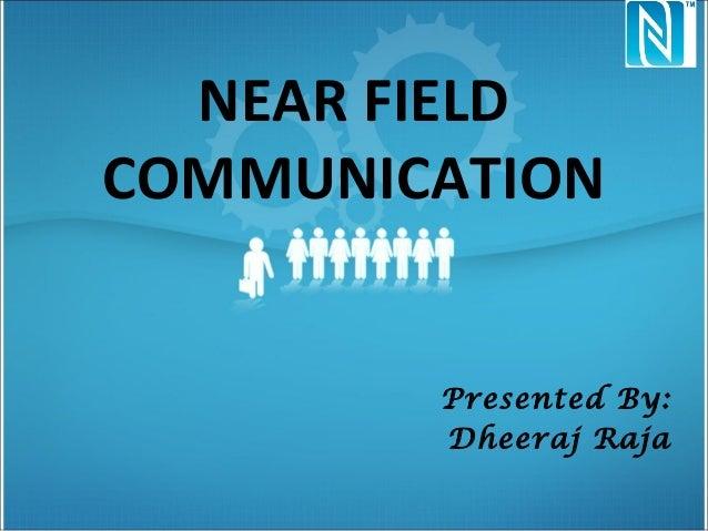 NEAR FIELDCOMMUNICATION        Presented By:        Dheeraj Raja