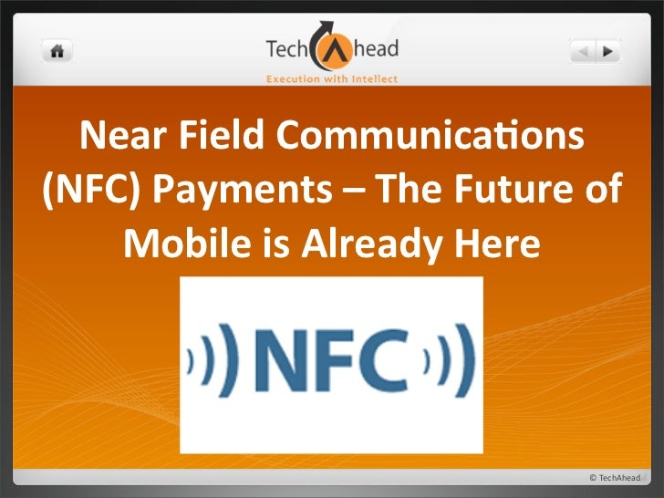 Near	  Field	  Communica0ons	  (NFC)	  Payments	  –	  The	  Future	  of	      Mobile	  is	  Already	  Here                ...
