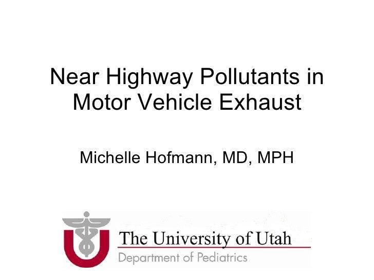 Near Highway Pollutants in Motor Vehicle Exhaust Michelle Hofmann, MD, MPH