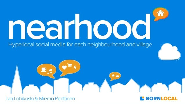 "nearhood Hyperlocal social media for each neighbourhood and village  !""  $ ♥  %  Lari Lohikoski & Miemo Penttinen  &'  BOR..."