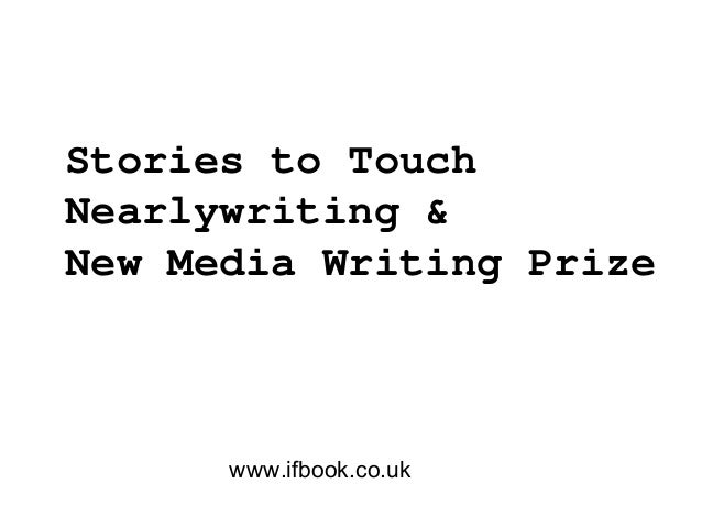 Stories to Touch Nearlywriting & New Media Writing Prize www.ifbook.co.uk
