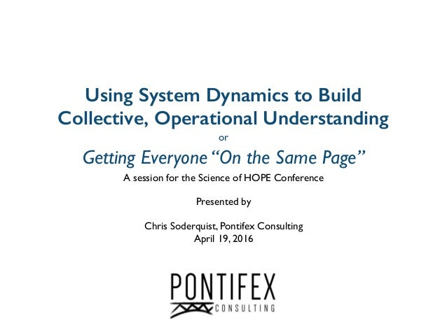"""Using System Dynamics to Build Collective, Operational Understanding or Getting Everyone """"On the Same Page"""" A session for ..."""