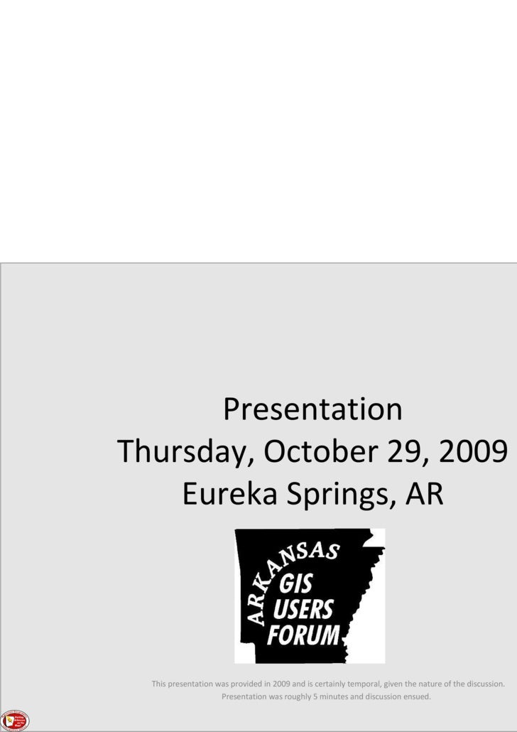 Presentation Thursday, October 29, 2009 Eureka Springs, AR This presentation was provided in 2009 and is certainly tempora...