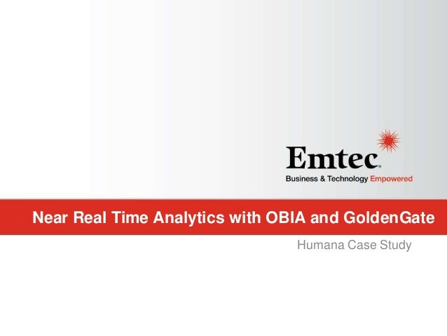Emtec, Inc. Proprietary & Confidential. All rights reserved 2015. Near Real Time Analytics with OBIA and GoldenGate Humana...