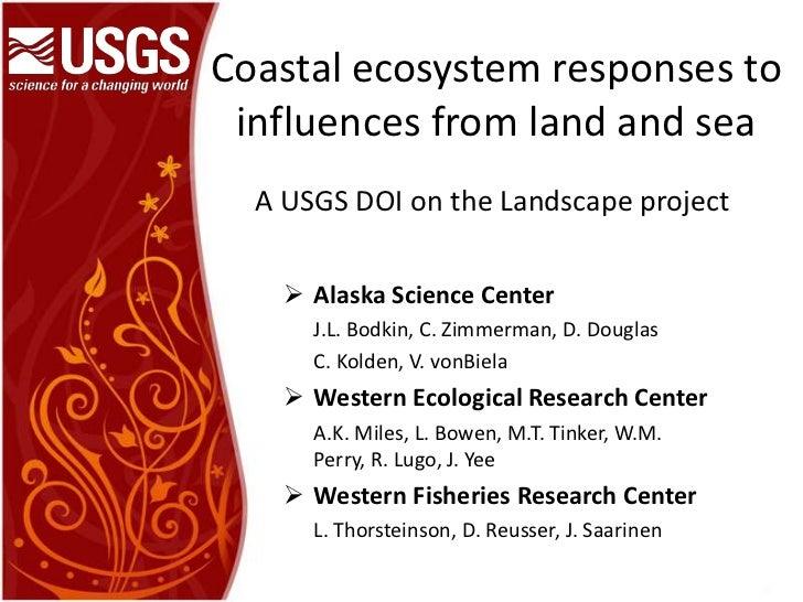 Coastalecosystemresponses to influences from land and sea<br />A USGS DOI on the Landscape project<br /><ul><li>Alaska Sci...