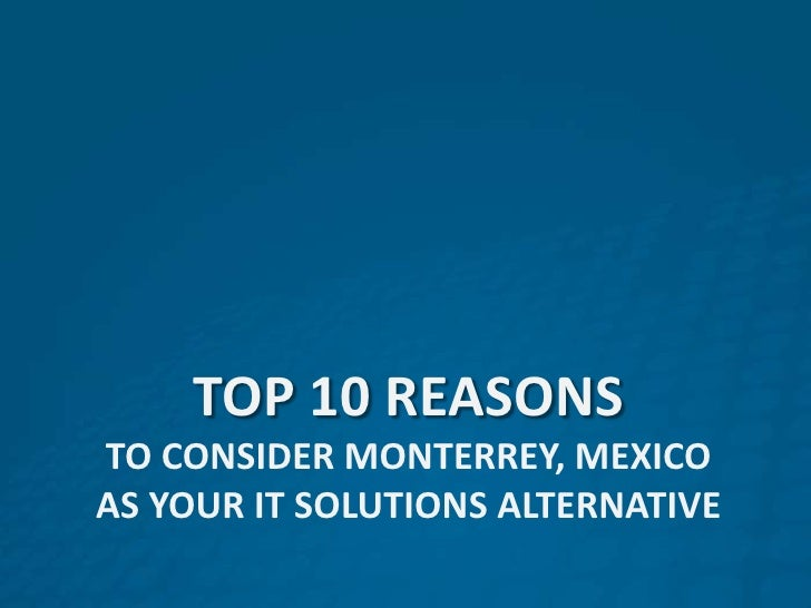 Top 10 reasons to consider Monterrey, mexico AS your IT solutions alternative<br />