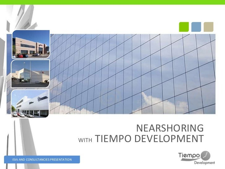 NEARSHORING                                      WITH TIEMPO DEVELOPMENTISVS AND CONSULTANCIES PRESENTATION