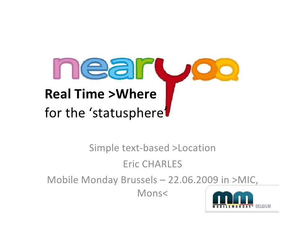 Real Time >Where for the 'statusphere'          Simple text-based >Location                Eric CHARLES Mobile Monday Brus...