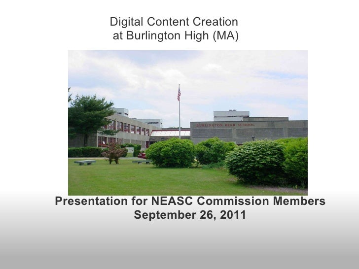 Presentation for NEASC Commission Members September 26, 2011 Digital Content Creation  at Burlington High (MA)