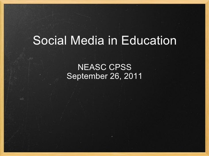 Social Media in Education NEASC CPSS September 26, 2011