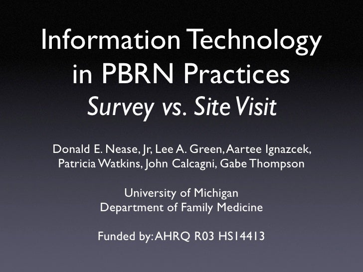 Information Technology    in PBRN Practices       Survey vs. Site Visit Donald E. Nease, Jr, Lee A. Green, Aartee Ignazcek...