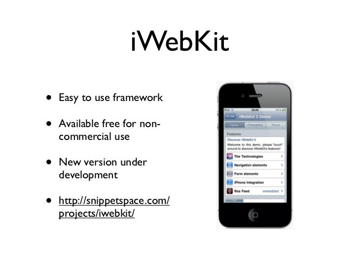 iWebKit•   Easy to use framework•   Available free for non-    commercial use•   New version under    development•   http:...