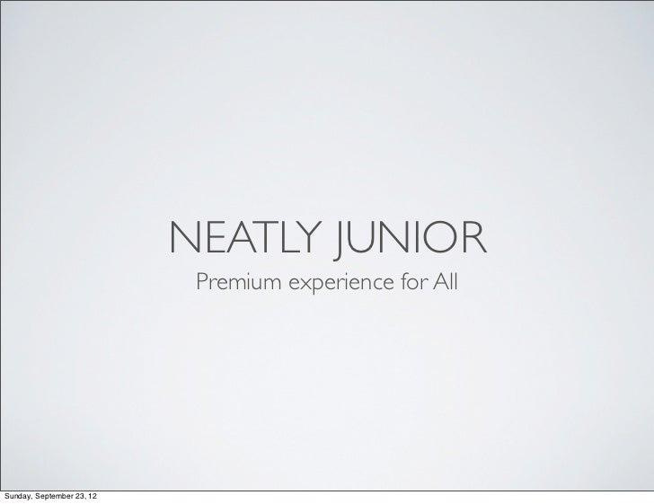 NEATLY JUNIOR                            Premium experience for AllSunday, September 23, 12
