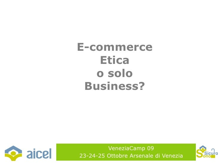 VeneziaCamp 09 23-24-25 Ottobre Arsenale di Venezia E-commerce Etica o solo Business?