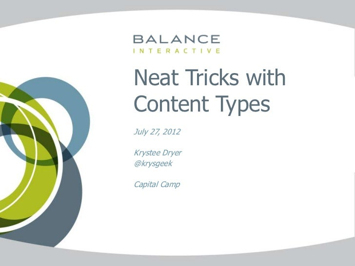 Neat Tricks withContent TypesJuly 27, 2012Krystee Dryer@krysgeekCapital Camp