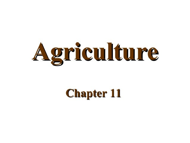 AgricultureAgriculture Chapter 11Chapter 11