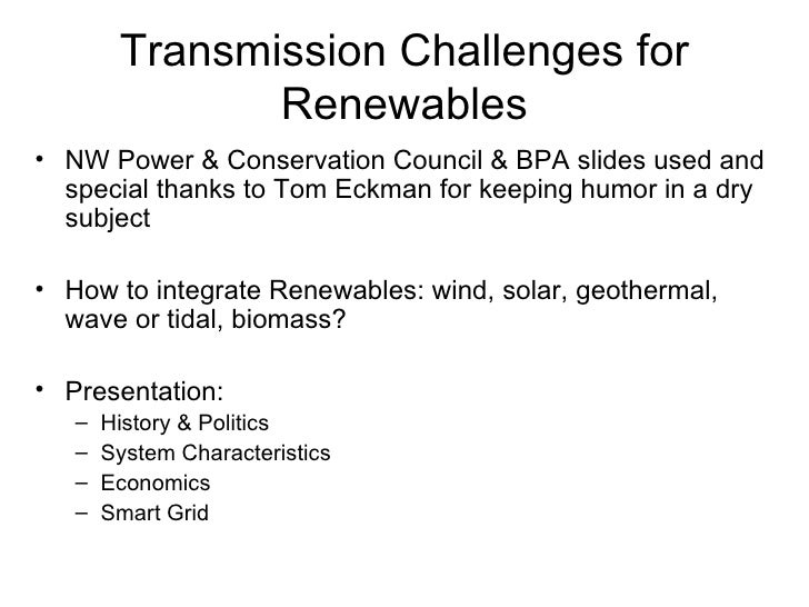 Transmission Challenges for Renewables <ul><li>NW Power & Conservation Council & BPA slides used and special thanks to Tom...