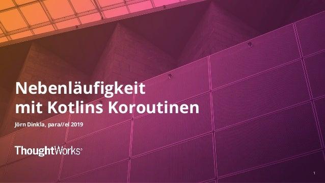 11 Nebenläufigkeit mit Kotlins Koroutinen Jörn Dinkla, para//el 2019