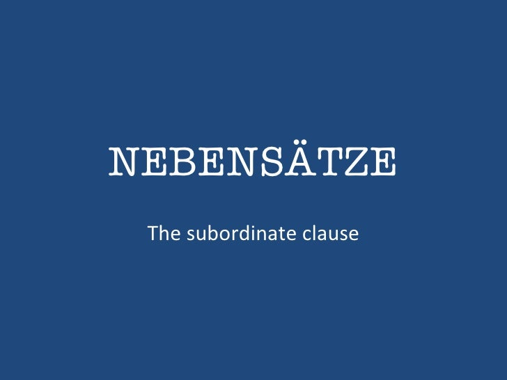 NEBENSÄTZE The subordinate clause