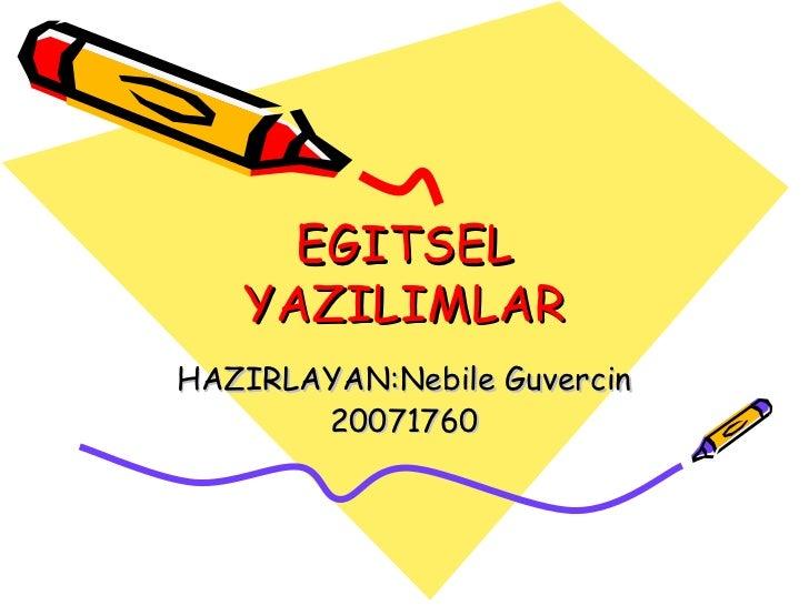 EGITSEL   YAZILIMLARHAZIRLAYAN:Nebile Guvercin       20071760