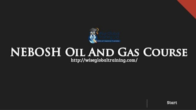 NEBOSH International Technical Certificate In Oil And Gas Operational Safety NEBUSH OIL AND Ms Comma Wlseglobaltra1ning Com Start