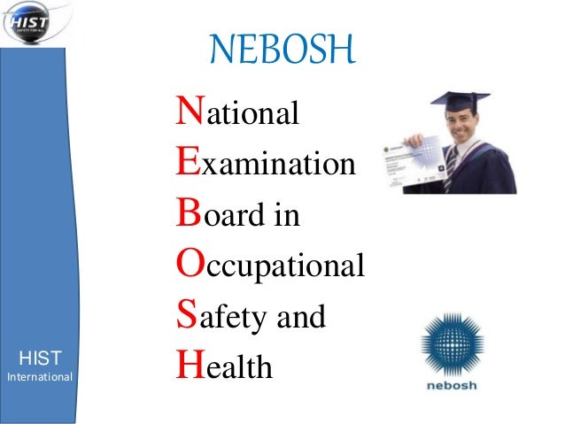 NEBOSH National Examination Board In Occupational Safety And HealthHIST International