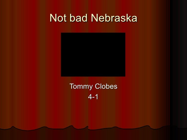 Not bad Nebraska <ul><li>Tommy Clobes </li></ul><ul><li>4-1 </li></ul>