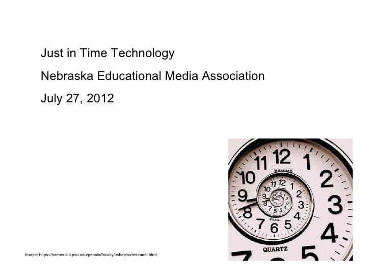 Just in Time Technology        Nebraska Educational Media Association        July 27, 2012Image: https://homes.bio.psu.edu...