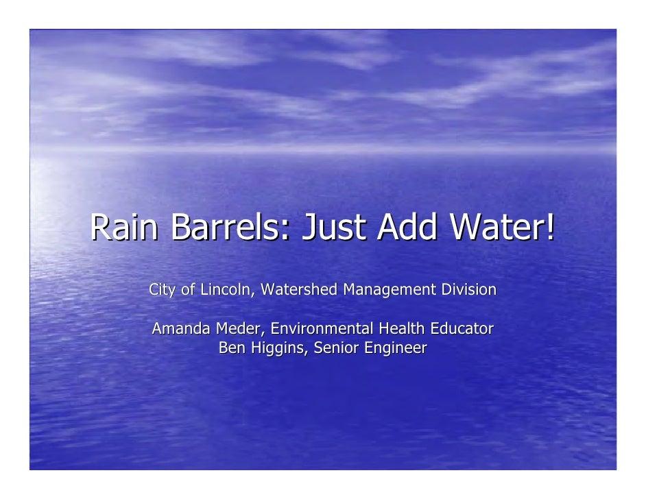Rain Barrels: Just Add Water!   City of Lincoln, Watershed Management Division   Amanda Meder, Environmental Health Educat...