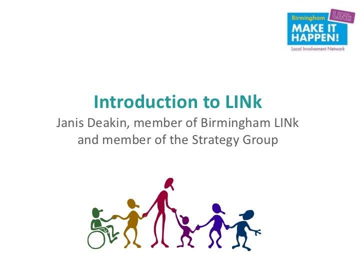 Introduction to LINkJanis Deakin, member of Birmingham LINk    and member of the Strategy Group