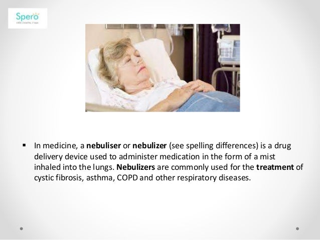  In medicine, a nebuliser or nebulizer (see spelling differences) is a drug delivery device used to administer medication...