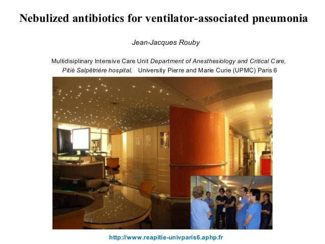 Nebulized antibiotics for ventilator-associated pneumonia Multidisiplinary Intensive Care Unit Department of Anesthesiolog...