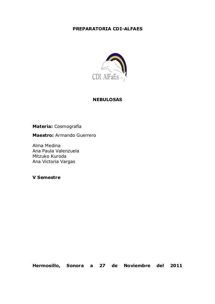 PREPARATORIA CDI-ALFAES                       NEBULOSASMateria: CosmografíaMaestro: Armando GuerreroAlma MedinaAna Paula V...