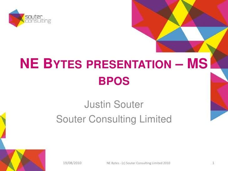NE Bytes presentation – MS bpos<br />Justin Souter<br />Souter Consulting Limited<br />16/08/2010<br />NE Bytes - (c) Sout...