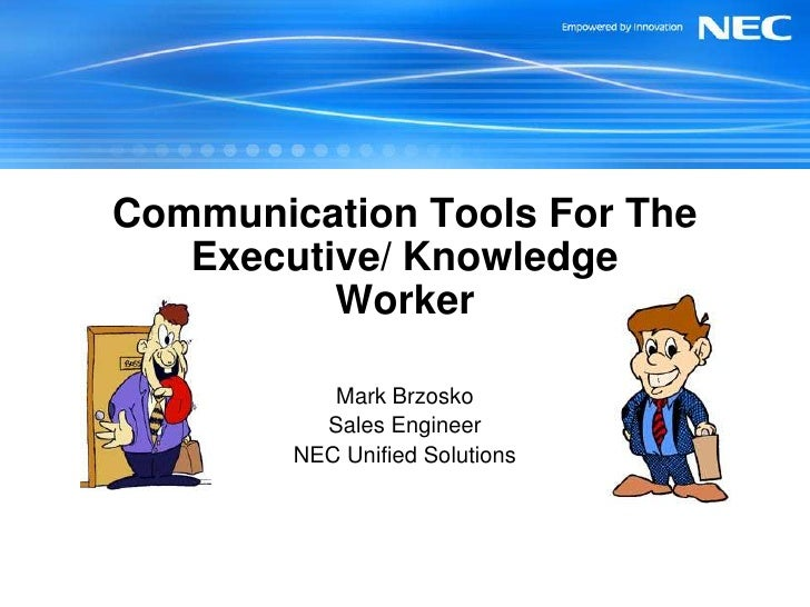 Communication Tools For The Executive/ Knowledge Worker<br />Mark Brzosko<br />Sales Engineer<br />NEC Unified Solutions<b...