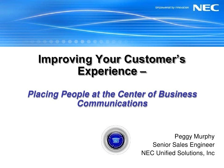 Improving Your Customer's Experience – Placing People at the Center of Business Communications<br />Peggy Murphy<br />Seni...