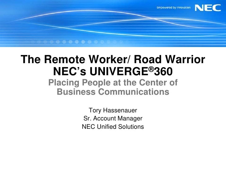 The Remote Worker/ Road Warrior      NEC's UNIVERGE®360     Placing People at the Center of       Business Communications ...