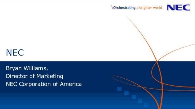 NEC Bryan Williams, Director of Marketing NEC Corporation of America