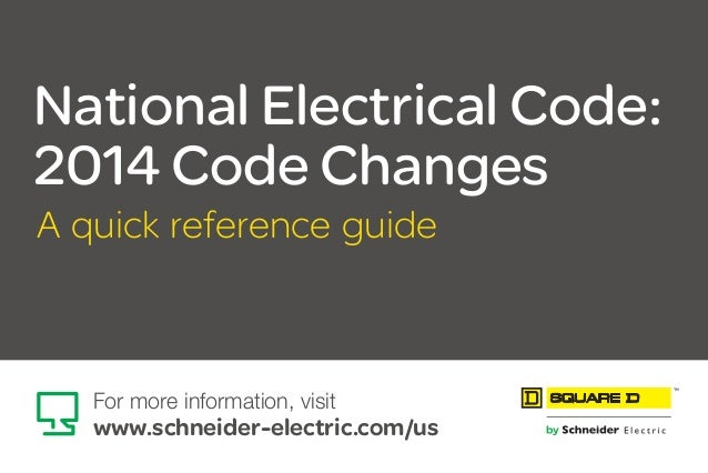 National Electrical Code: 2014 Code Changes A quick reference guide For more information, visit www.schneider-electric.com...