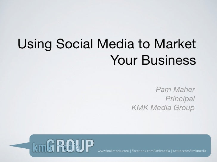 Using Social Media to Market               Your Business                                      Pam Maher                   ...