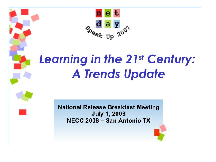 Learning in the 21 st  Century:  A Trends Update National Release Breakfast Meeting July 1, 2008 NECC 2008 – San Antonio TX
