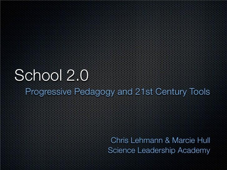 School 2.0  Progressive Pedagogy and 21st Century Tools                          Chris Lehmann  Marcie Hull               ...