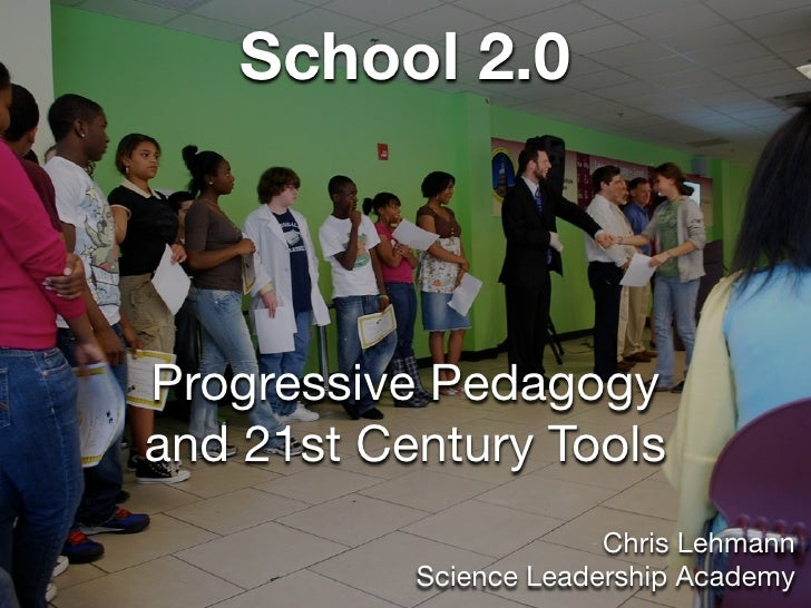 School 2.0    Progressive Pedagogy and 21st Century Tools                         Chris Lehmann            Science Leaders...